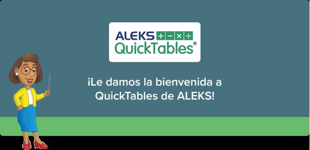 Le damos la bienvenida a QuickTables de ALEKS